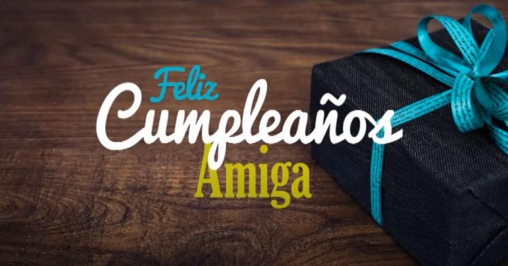 video felicitación de cumpleaños para amiga